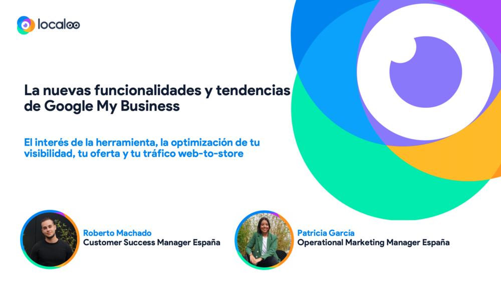 Presentación Webinar sobre las nuevas funcionalidades y tendencias de Google My Business