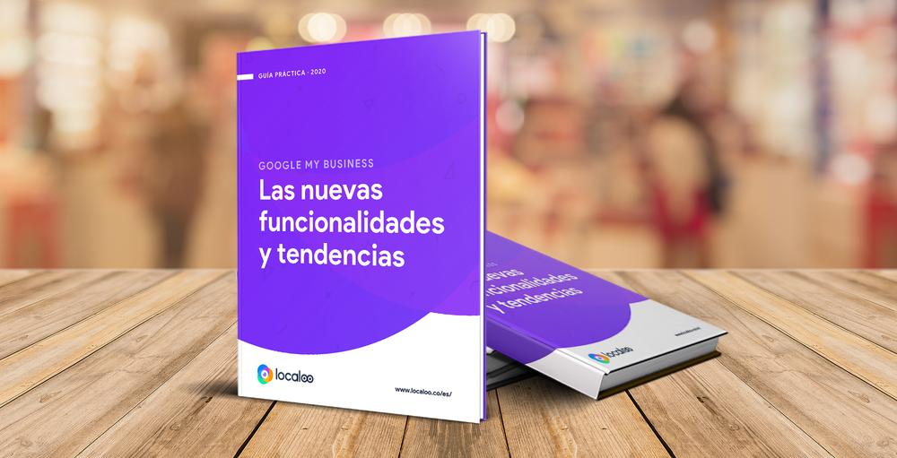 Esta es la Guía Práctica sobre las nuevas funcionalidades y tendencias de Google My Business