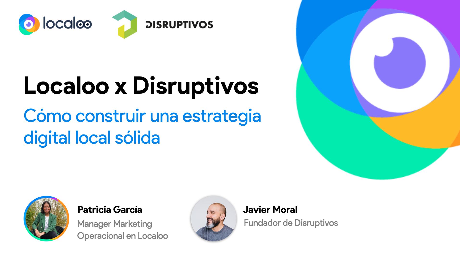 webinar localoo y disruptivos sobre la estrategia digital local solida